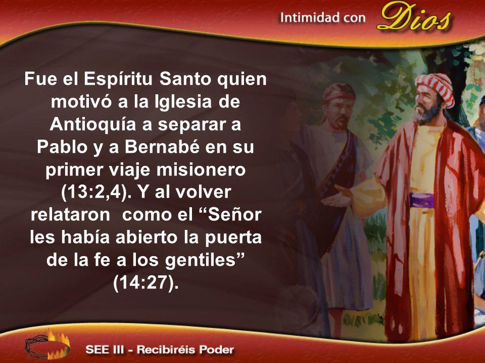 Fue el Espíritu Santo quien motivó a la Iglesia de Antioquía a separar a Pablo y a Bernabé en su primer viaje misionero (13:2,4).