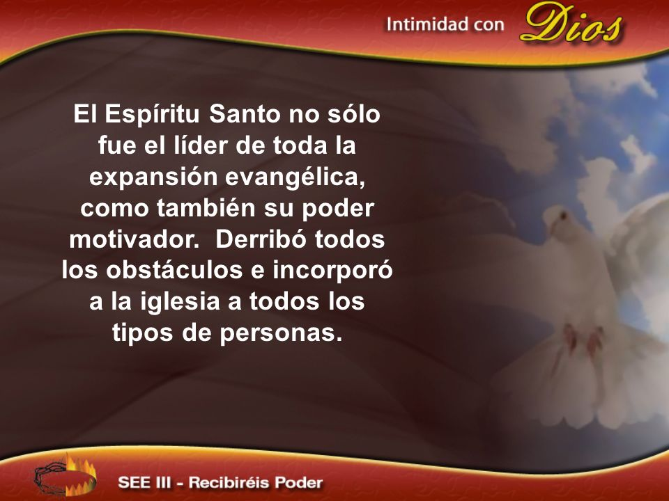 El Espíritu Santo no sólo fue el líder de toda la expansión evangélica, como también su poder motivador.