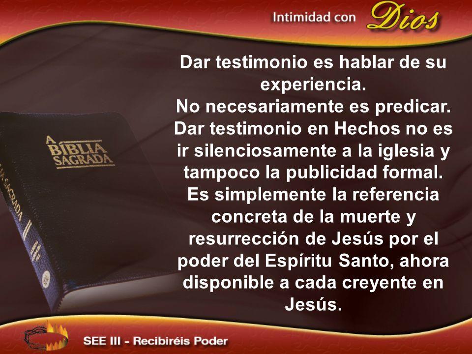 Dar testimonio es hablar de su experiencia.No necesariamente es predicar.