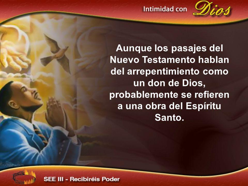 Aunque los pasajes del Nuevo Testamento hablan del arrepentimiento como un don de Dios, probablemente se refieren a una obra del Espíritu Santo.