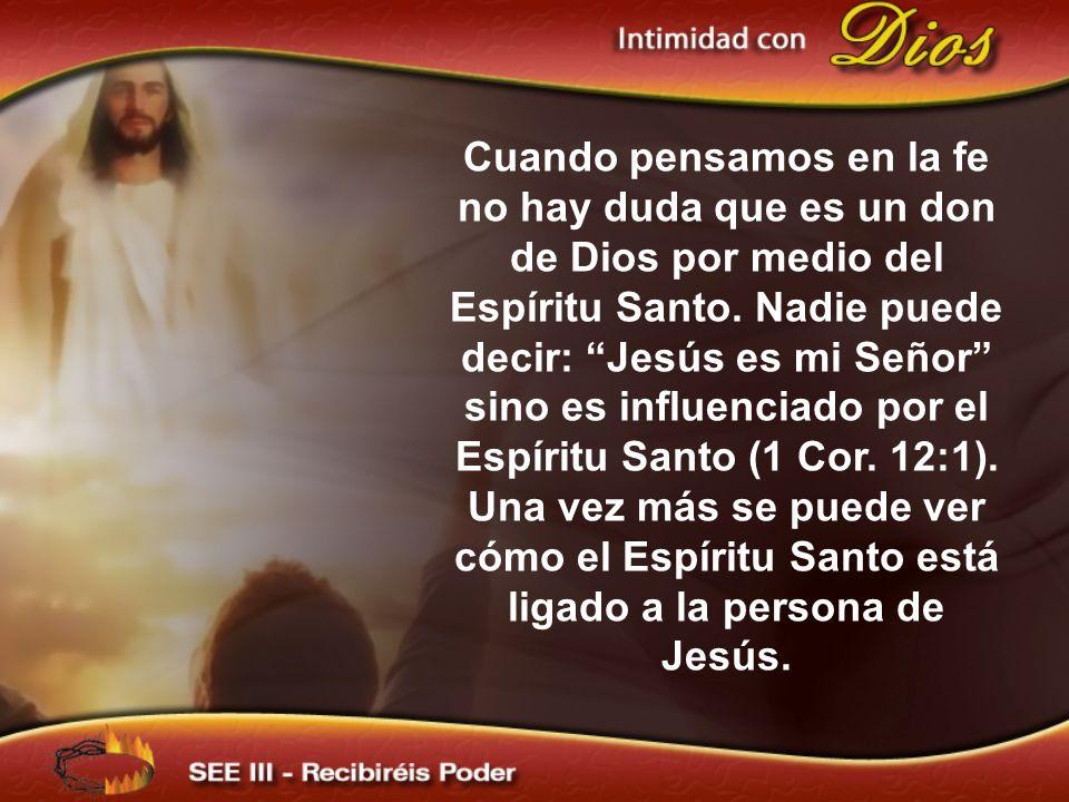 Cuando pensamos en la fe no hay duda que es un don de Dios por medio del Espíritu Santo.