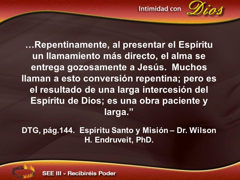 …Repentinamente, al presentar el Espíritu un llamamiento más directo, el alma se entrega gozosamente a Jesús.