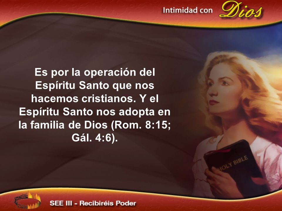 Es por la operación del Espíritu Santo que nos hacemos cristianos.