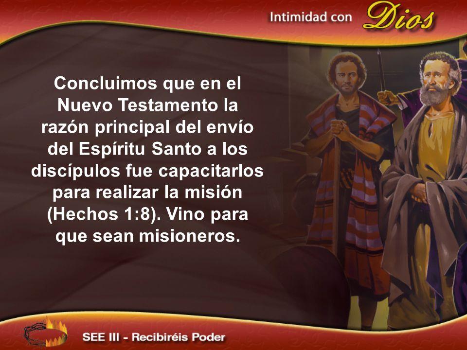 Concluimos que en el Nuevo Testamento la razón principal del envío del Espíritu Santo a los discípulos fue capacitarlos para realizar la misión (Hechos 1:8).