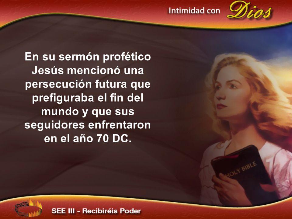 En su sermón profético Jesús mencionó una persecución futura que prefiguraba el fin del mundo y que sus seguidores enfrentaron en el año 70 DC.