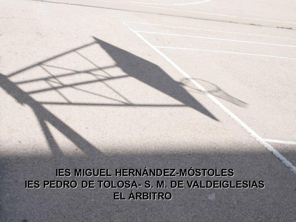 IES MIGUEL HERNÁNDEZ-MÓSTOLES IES PEDRO DE TOLOSA- S. M. DE VALDEIGLESIAS EL ÁRBITRO