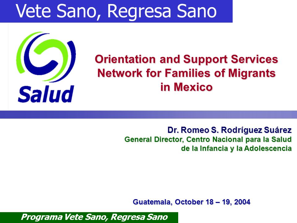Programa Vete Sano, Regresa Sano Subsecretaría de Prevención y Promoción de la Salud Support Service Network for Migrants ABC of Migrants Health 60 Health Topics Risk Factors Recommendations