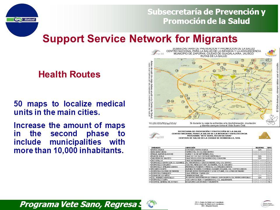 Programa Vete Sano, Regresa Sano Subsecretaría de Prevención y Promoción de la Salud Support Service Network for Migrants Health Routes 50 maps to loc