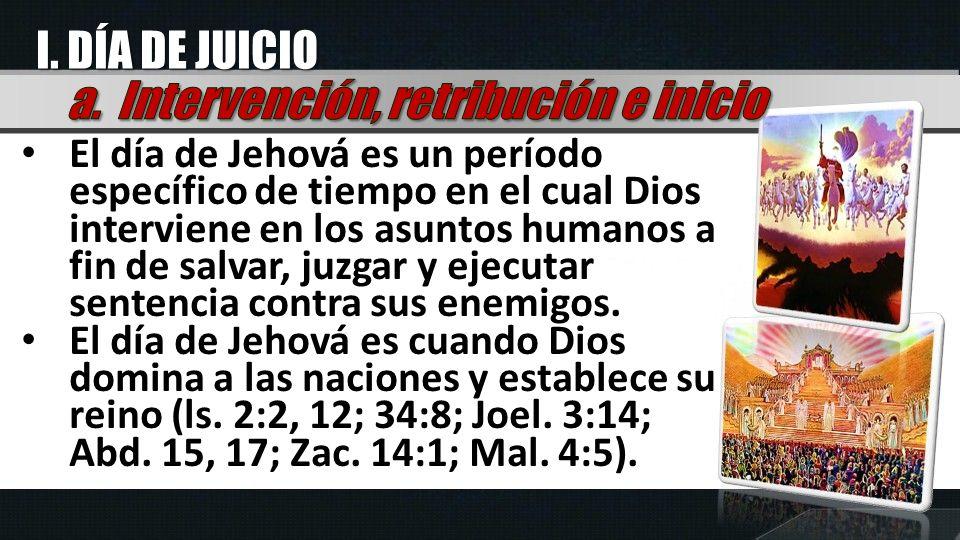 El día de Jehová es un período específico de tiempo en el cual Dios interviene en los asuntos humanos a fin de salvar, juzgar y ejecutar sentencia con