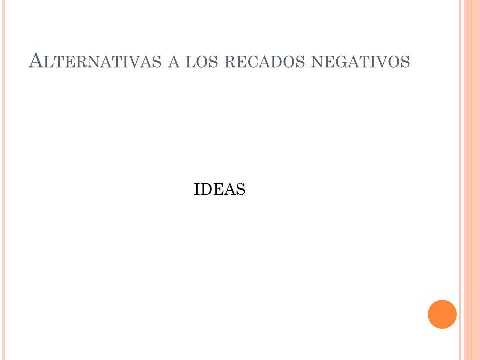 A LTERNATIVAS A LOS RECADOS NEGATIVOS IDEAS