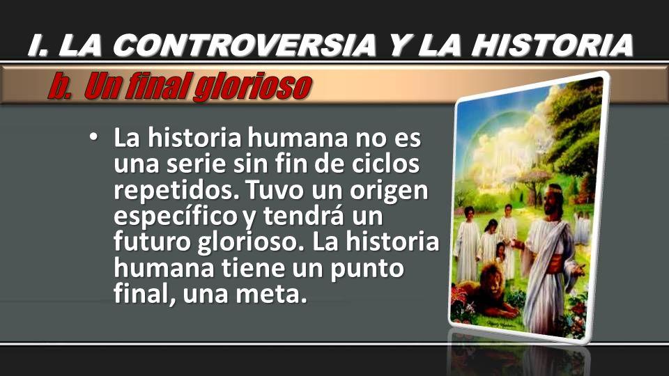 La historia humana no es una serie sin fin de ciclos repetidos. Tuvo un origen específico y tendrá un futuro glorioso. La historia humana tiene un pun
