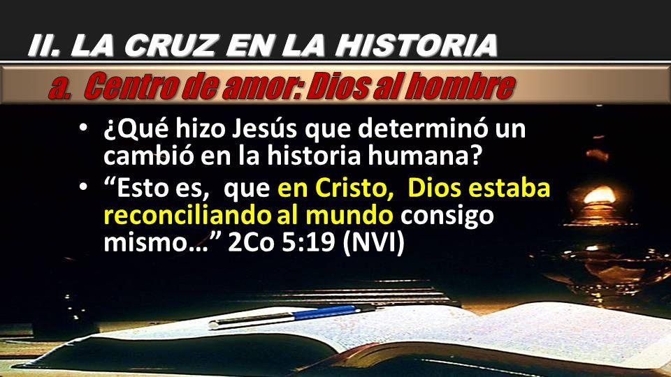 ¿Qué hizo Jesús que determinó un cambió en la historia humana? ¿Qué hizo Jesús que determinó un cambió en la historia humana? Esto es, que en Cristo,