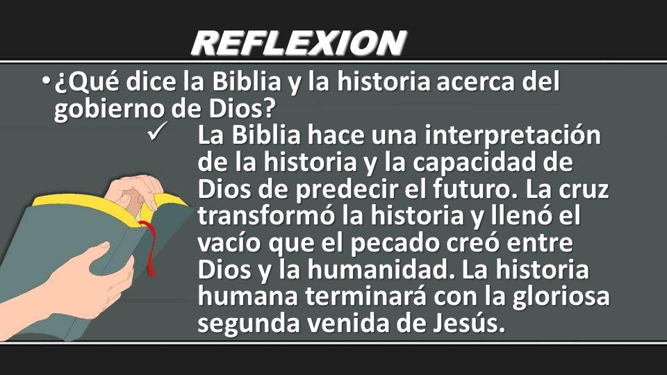 REFLEXION ¿Qué dice la Biblia y la historia acerca del gobierno de Dios? ¿Qué dice la Biblia y la historia acerca del gobierno de Dios? La Biblia hace