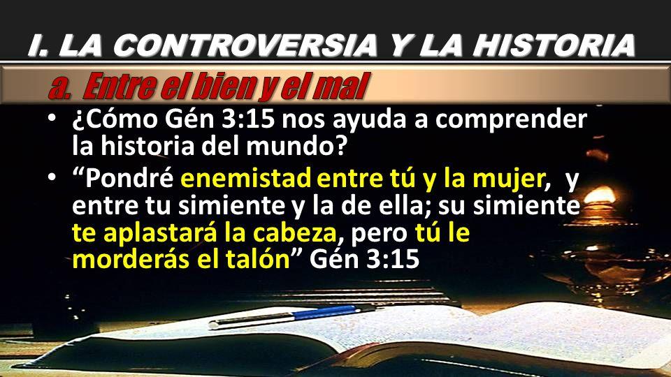 ¿Cómo Gén 3:15 nos ayuda a comprender la historia del mundo? ¿Cómo Gén 3:15 nos ayuda a comprender la historia del mundo? Pondré enemistad entre tú y