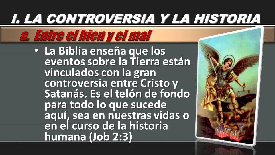 La Biblia enseña que los eventos sobre la Tierra están vinculados con la gran controversia entre Cristo y Satanás. Es el telón de fondo para todo lo q