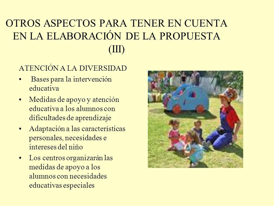 OTROS ASPECTOS PARA TENER EN CUENTA EN LA ELABORACIÓN DE LA PROPUESTA (III) ATENCIÓN A LA DIVERSIDAD Bases para la intervención educativa Medidas de a