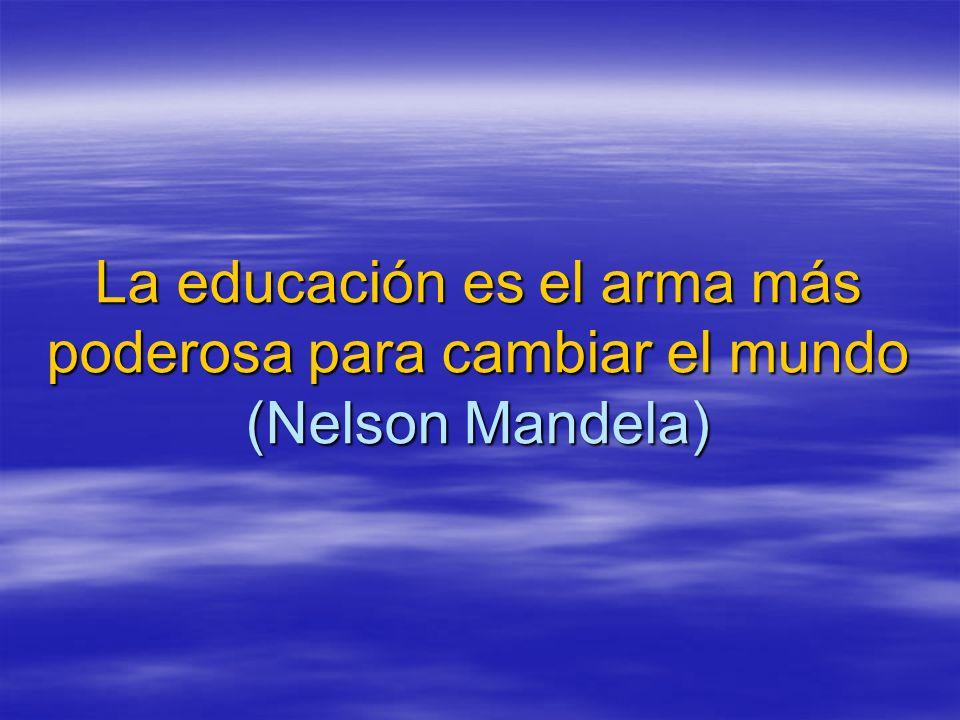 La educación es el arma más poderosa para cambiar el mundo (Nelson Mandela)