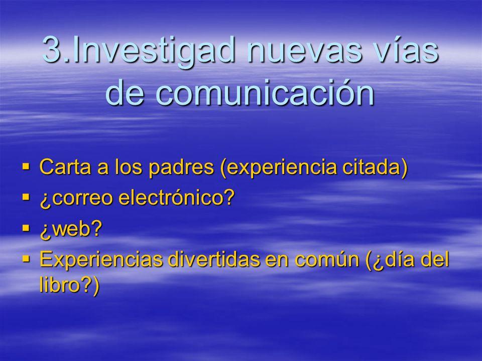 3.Investigad nuevas vías de comunicación Carta a los padres (experiencia citada) Carta a los padres (experiencia citada) ¿correo electrónico.
