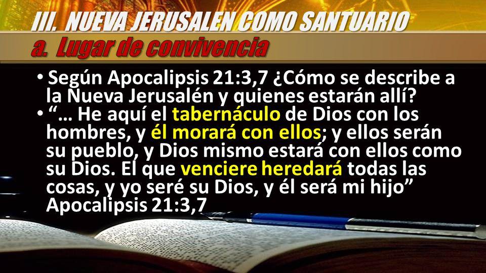 Según Apocalipsis 21:3,7 ¿Cómo se describe a la Nueva Jerusalén y quienes estarán allí? Según Apocalipsis 21:3,7 ¿Cómo se describe a la Nueva Jerusalé