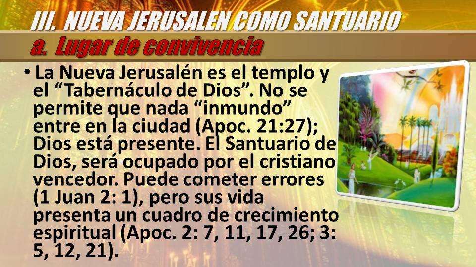 La Nueva Jerusalén es el templo y el Tabernáculo de Dios. No se permite que nada inmundo entre en la ciudad (Apoc. 21:27); Dios está presente. El Sant