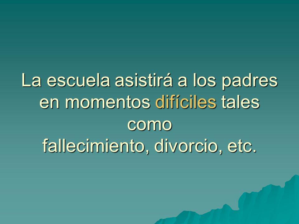 La escuela asistirá a los padres en momentos difíciles tales como fallecimiento, divorcio, etc.