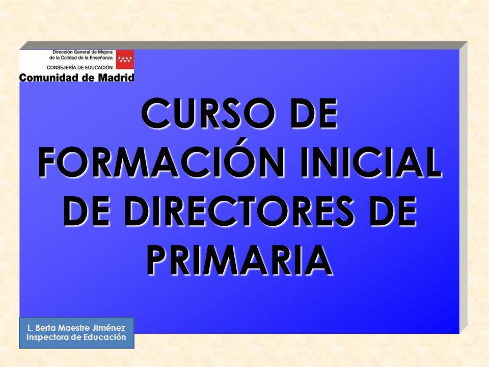 CURSO DE FORMACIÓN INICIAL DE DIRECTORES DE PRIMARIA L. Berta Maestre Jiménez Inspectora de Educación