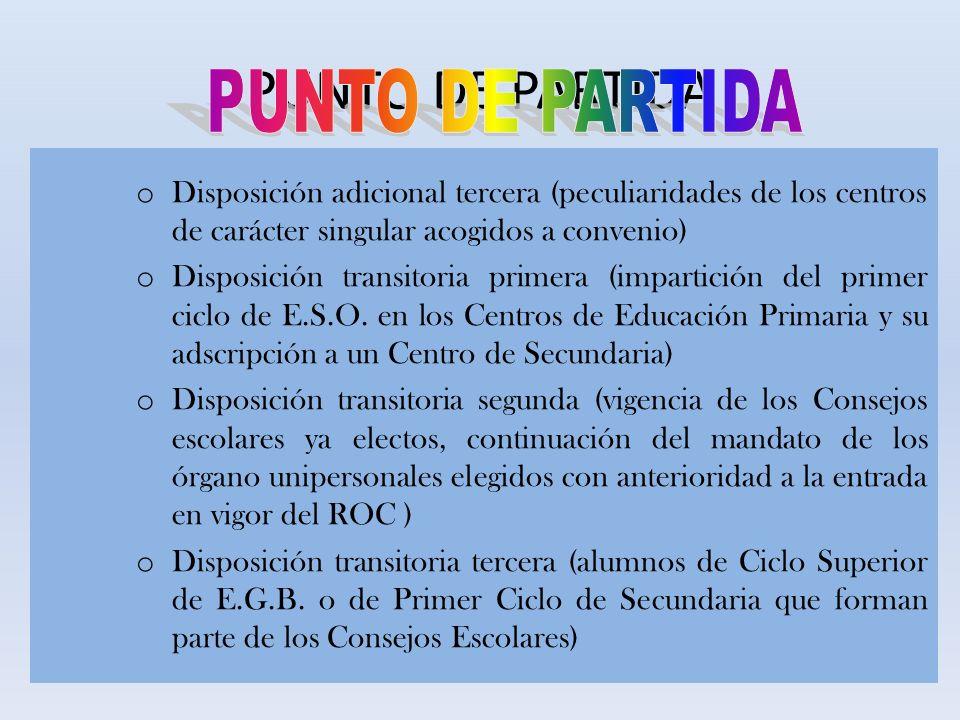 PUNTO DE PARTIDA o Disposición adicional tercera (peculiaridades de los centros de carácter singular acogidos a convenio) o Disposición transitoria pr