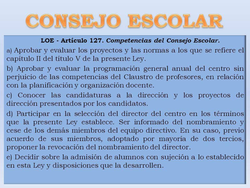 LOE - Artículo 127. Competencias del Consejo Escolar. a) Aprobar y evaluar los proyectos y las normas a los que se refiere el capítulo II del título V