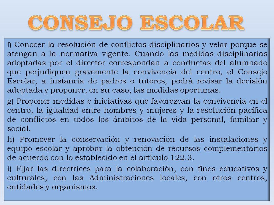f) Conocer la resolución de conflictos disciplinarios y velar porque se atengan a la normativa vigente. Cuando las medidas disciplinarias adoptadas po
