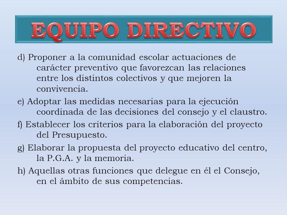 d) d) Proponer a la comunidad escolar actuaciones de carácter preventivo que favorezcan las relaciones entre los distintos colectivos y que mejoren la