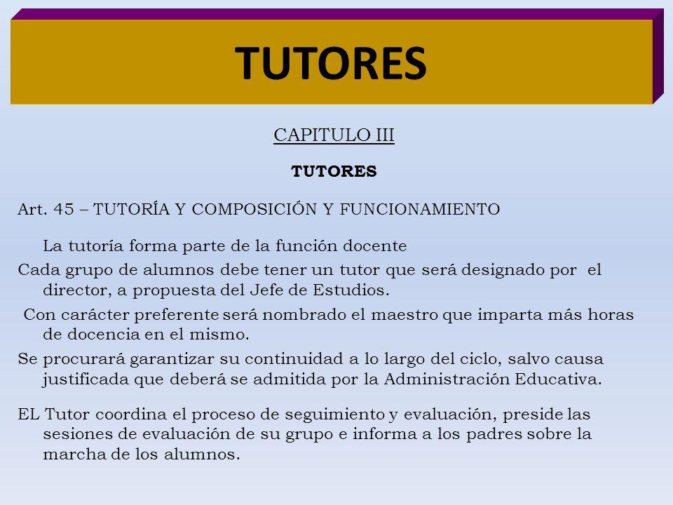 TUTORES CAPITULO III TUTORES Art. 45 – TUTORÍA Y COMPOSICIÓN Y FUNCIONAMIENTO La tutoría forma parte de la función docente Cada grupo de alumnos debe