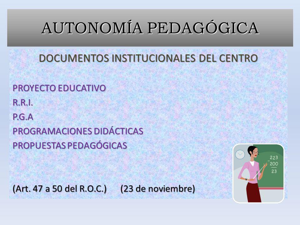 DOCUMENTOS INSTITUCIONALES DEL CENTRO PROYECTO EDUCATIVO R.R.I. P.G.A PROGRAMACIONES DIDÁCTICAS PROPUESTAS PEDAGÓGICAS (Art. 47 a 50 del R.O.C.) (23 d