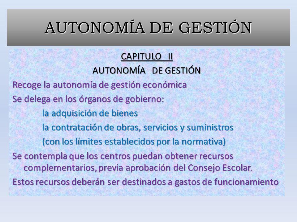 AUTONOMÍA DE GESTIÓN CAPITULO II AUTONOMÍA DE GESTIÓN Recoge la autonomía de gestión económica Se delega en los órganos de gobierno: la adquisición de