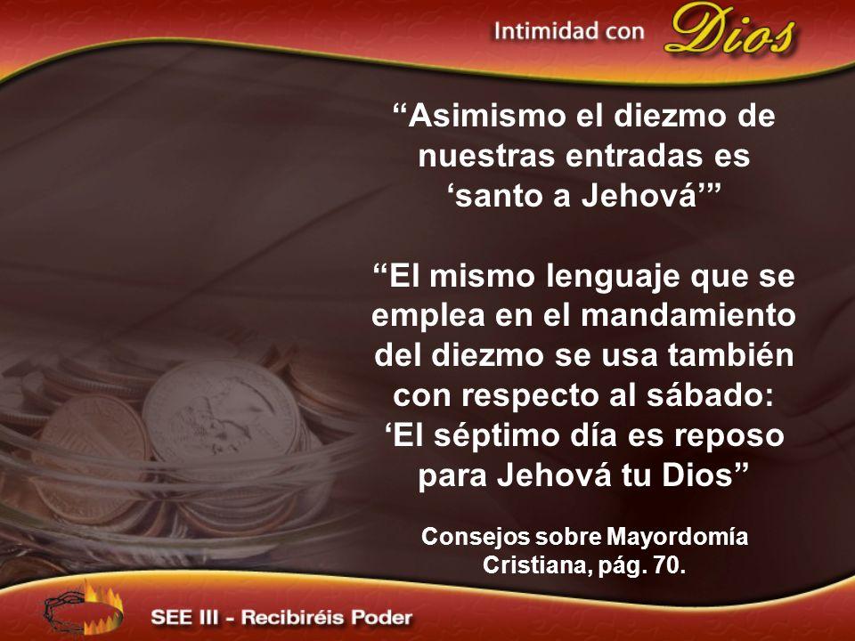 Asimismo el diezmo de nuestras entradas es santo a Jehová El mismo lenguaje que se emplea en el mandamiento del diezmo se usa también con respecto al
