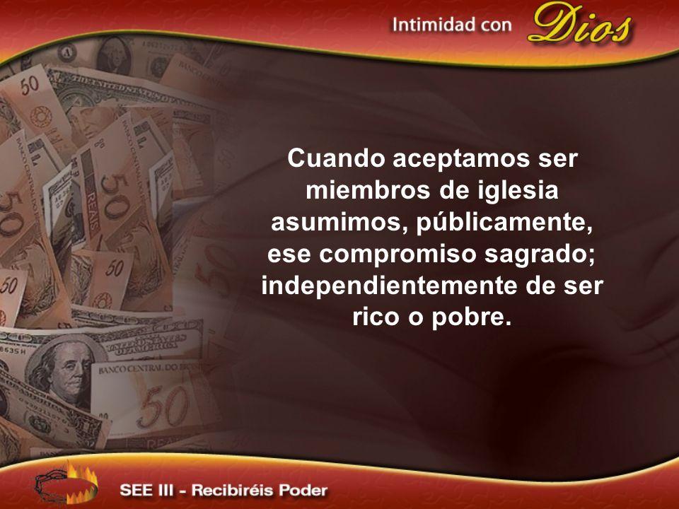 Cuando aceptamos ser miembros de iglesia asumimos, públicamente, ese compromiso sagrado; independientemente de ser rico o pobre.