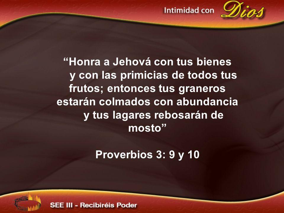 Honra a Jehová con tus bienes y con las primicias de todos tus frutos; entonces tus graneros estarán colmados con abundancia y tus lagares rebosarán d