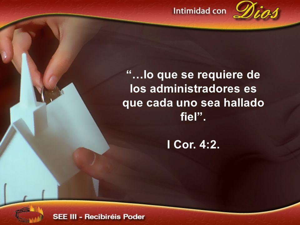 …lo que se requiere de los administradores es que cada uno sea hallado fiel. I Cor. 4:2.