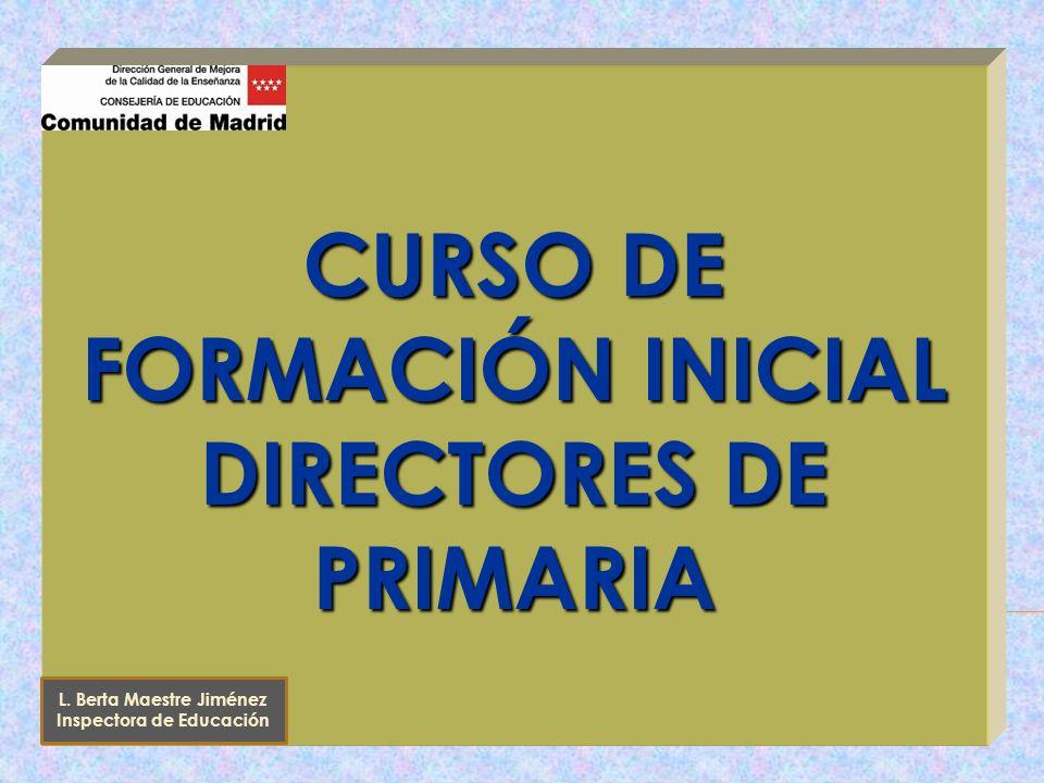CURSO DE FORMACIÓN INICIAL DIRECTORES DE PRIMARIA L. Berta Maestre Jiménez Inspectora de Educación