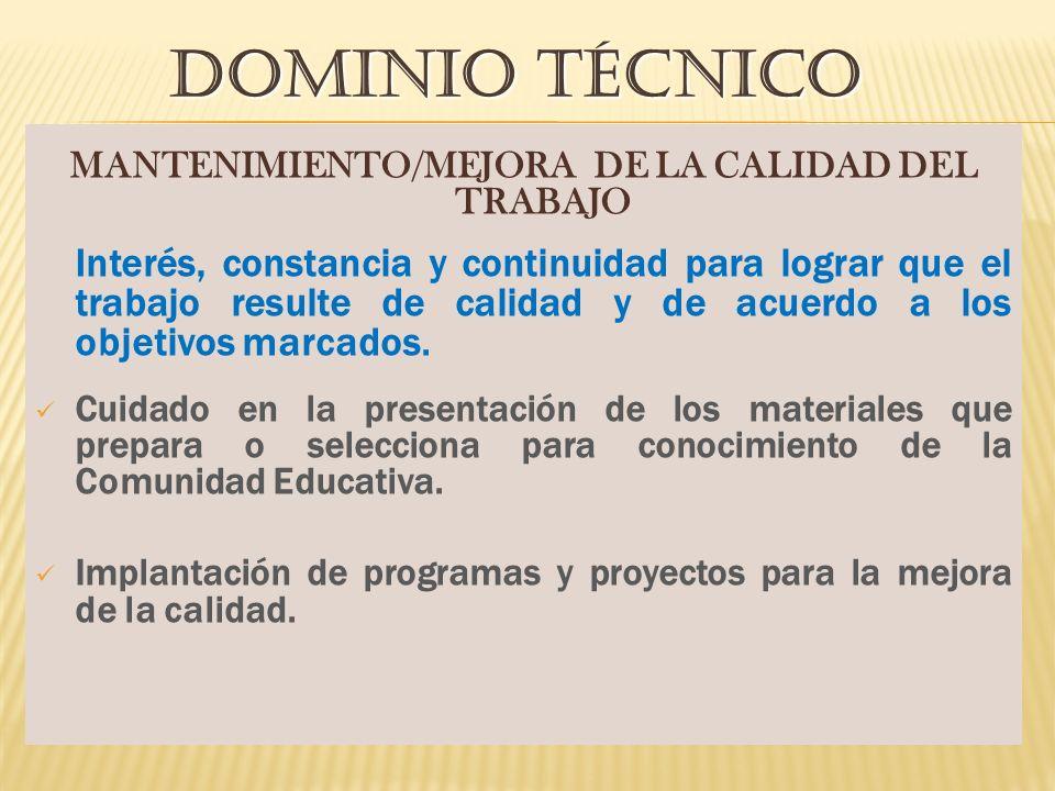 DOMINIO TÉCNICO MANTENIMIENTO/MEJORA DE LA CALIDAD DEL TRABAJO Interés, constancia y continuidad para lograr que el trabajo resulte de calidad y de acuerdo a los objetivos marcados.