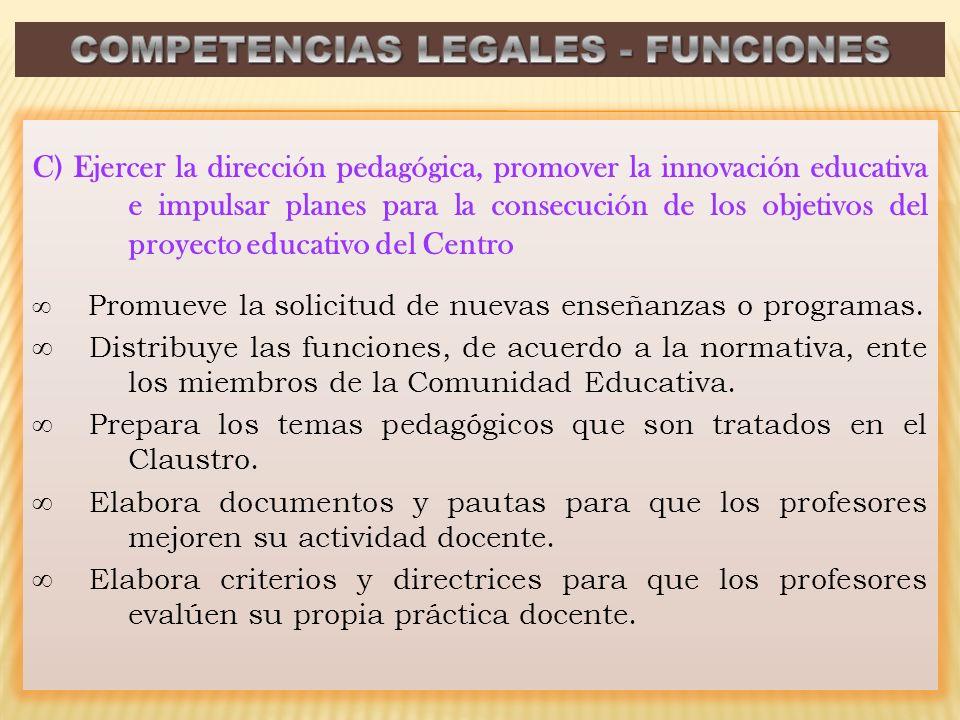 C) Ejercer la dirección pedagógica, promover la innovación educativa e impulsar planes para la consecución de los objetivos del proyecto educativo del Centro Promueve la solicitud de nuevas enseñanzas o programas.