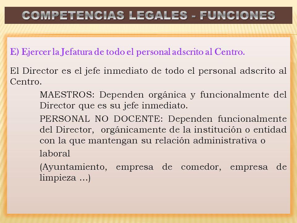 E) Ejercer la Jefatura de todo el personal adscrito al Centro.