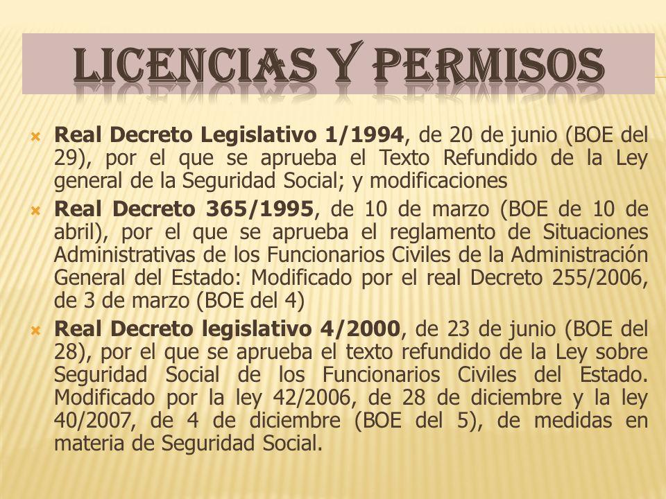 Real Decreto Legislativo 1/1994, de 20 de junio (BOE del 29), por el que se aprueba el Texto Refundido de la Ley general de la Seguridad Social; y modificaciones Real Decreto 365/1995, de 10 de marzo (BOE de 10 de abril), por el que se aprueba el reglamento de Situaciones Administrativas de los Funcionarios Civiles de la Administración General del Estado: Modificado por el real Decreto 255/2006, de 3 de marzo (BOE del 4) Real Decreto legislativo 4/2000, de 23 de junio (BOE del 28), por el que se aprueba el texto refundido de la Ley sobre Seguridad Social de los Funcionarios Civiles del Estado.