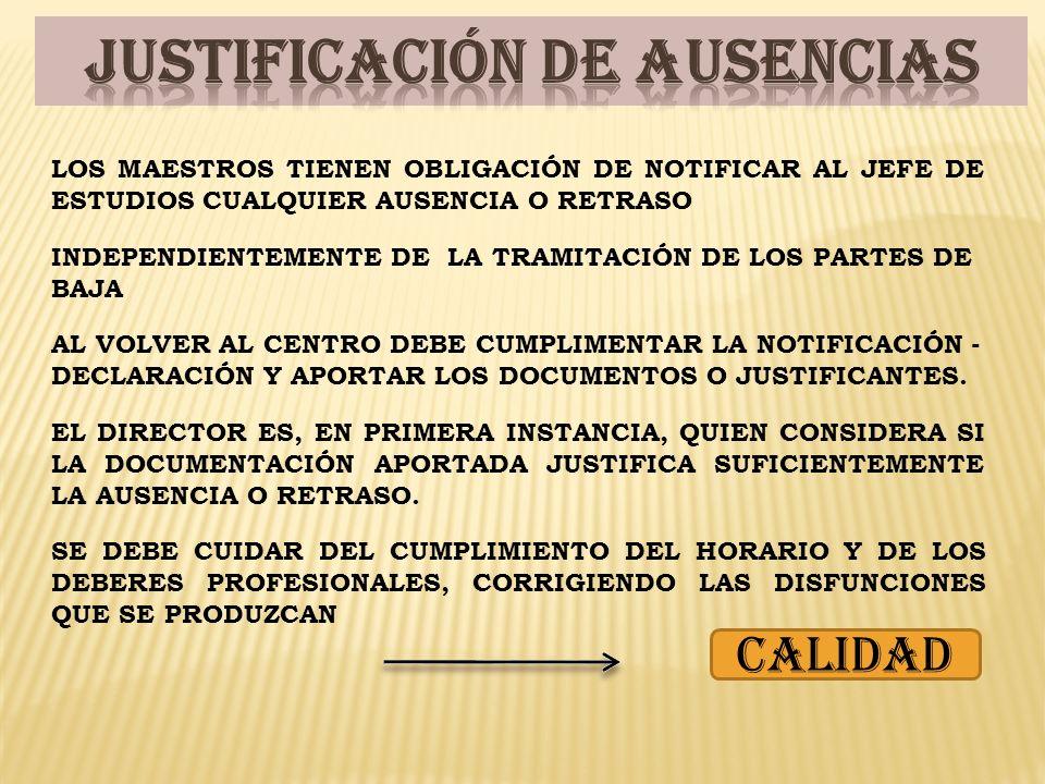 LOS MAESTROS TIENEN OBLIGACIÓN DE NOTIFICAR AL JEFE DE ESTUDIOS CUALQUIER AUSENCIA O RETRASO INDEPENDIENTEMENTE DE LA TRAMITACIÓN DE LOS PARTES DE BAJA AL VOLVER AL CENTRO DEBE CUMPLIMENTAR LA NOTIFICACIÓN - DECLARACIÓN Y APORTAR LOS DOCUMENTOS O JUSTIFICANTES.