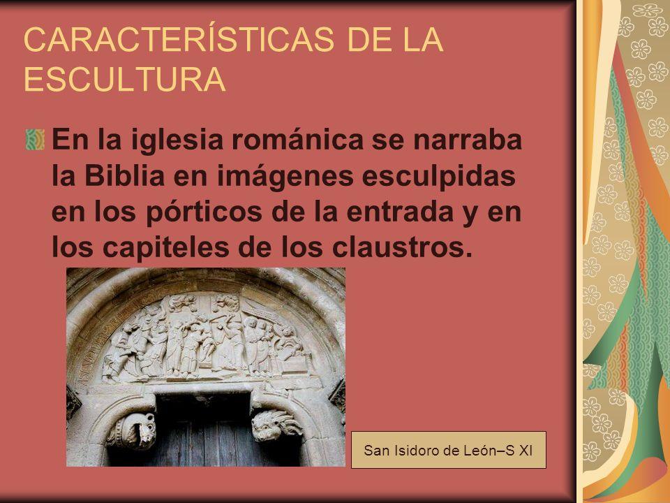 CARACTERÍSTICAS DE LA ESCULTURA En la iglesia románica se narraba la Biblia en imágenes esculpidas en los pórticos de la entrada y en los capiteles de los claustros.