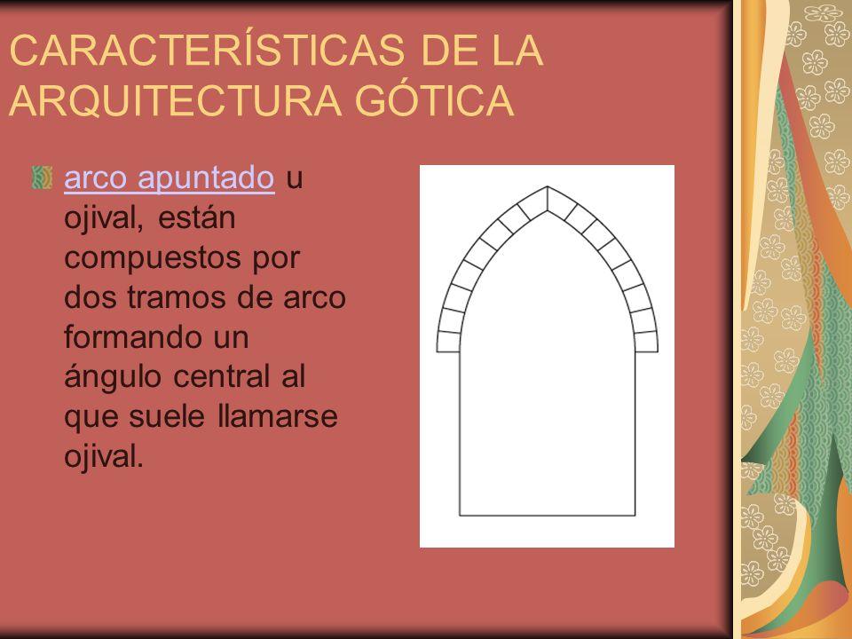 CARACTERÍSTICAS DE LA ARQUITECTURA GÓTICA arco apuntadoarco apuntado u ojival, están compuestos por dos tramos de arco formando un ángulo central al que suele llamarse ojival.