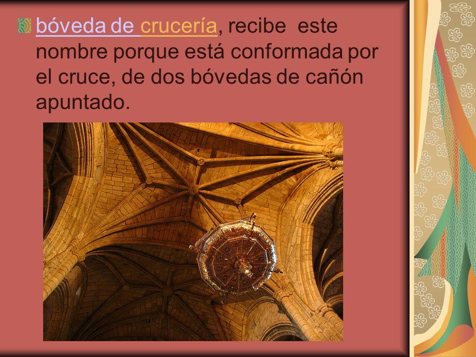 bóveda de bóveda de crucería, recibe este nombre porque está conformada por el cruce, de dos bóvedas de cañón apuntado.