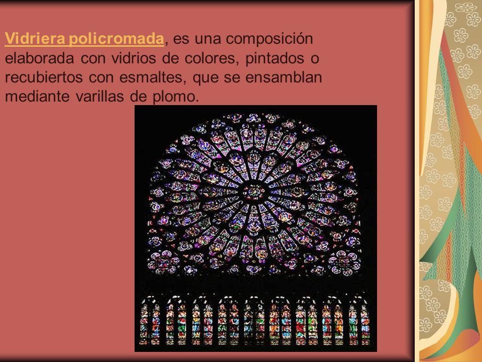 Vidriera policromada, es una composición elaborada con vidrios de colores, pintados o recubiertos con esmaltes, que se ensamblan mediante varillas de plomo.