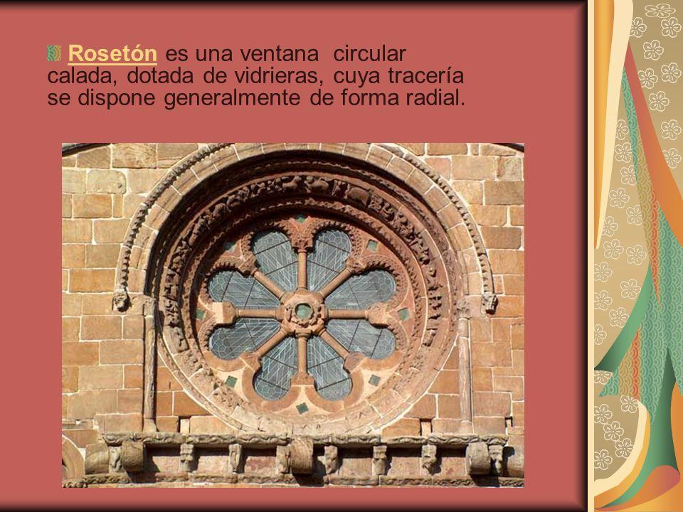 Rosetón es una ventana circular calada, dotada de vidrieras, cuya tracería se dispone generalmente de forma radial.