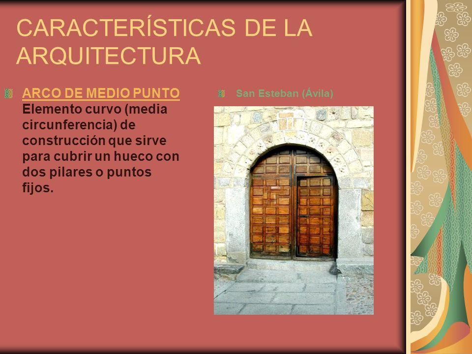 CARACTERÍSTICAS DE LA ARQUITECTURA ARCO DE MEDIO PUNTO Elemento curvo (media circunferencia) de construcción que sirve para cubrir un hueco con dos pilares o puntos fijos.