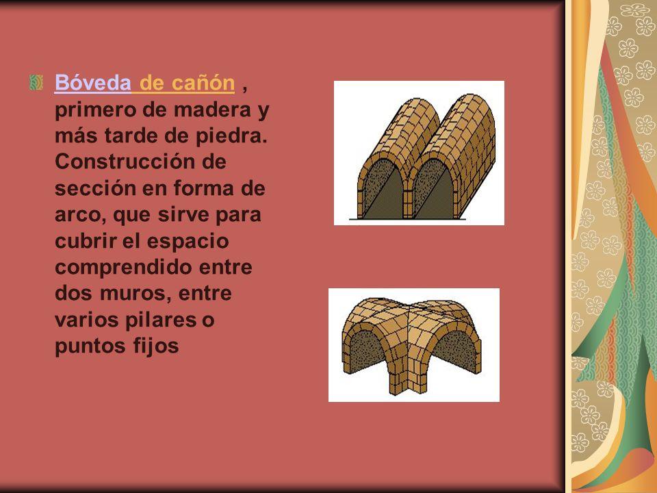 BóvedaBóveda de cañón, primero de madera y más tarde de piedra.